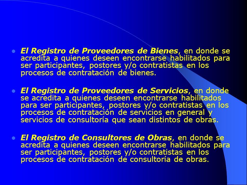 El Registro de Proveedores de Bienes, en donde se acredita a quienes deseen encontrarse habilitados para ser participantes, postores y/o contratistas