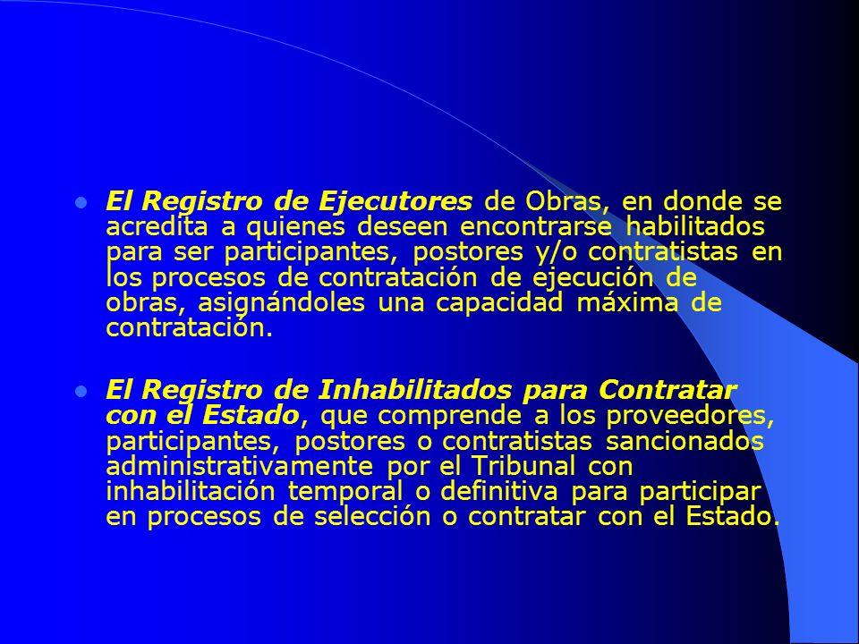 El Registro de Ejecutores de Obras, en donde se acredita a quienes deseen encontrarse habilitados para ser participantes, postores y/o contratistas en