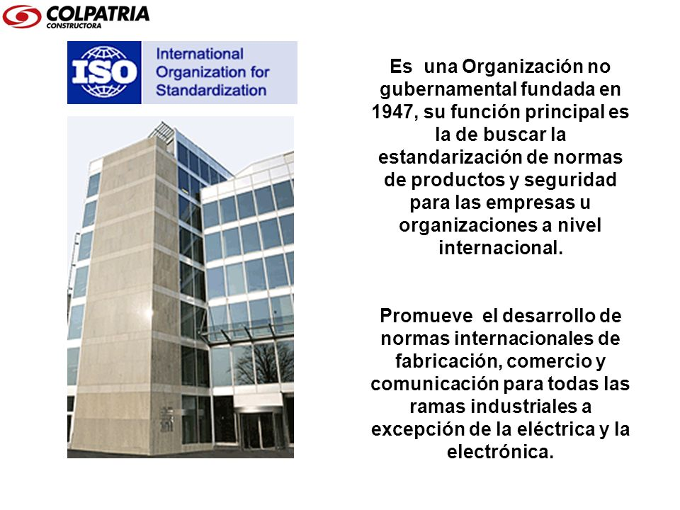 Es una Organización no gubernamental fundada en 1947, su función principal es la de buscar la estandarización de normas de productos y seguridad para