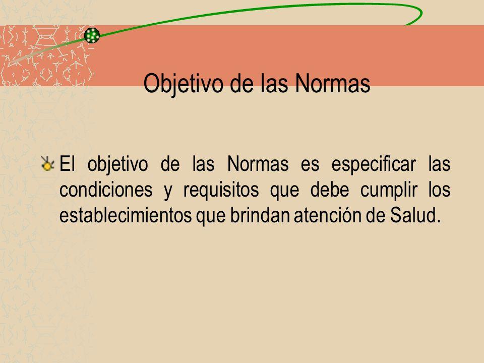 Objetivo de las Normas El objetivo de las Normas es especificar las condiciones y requisitos que debe cumplir los establecimientos que brindan atenció