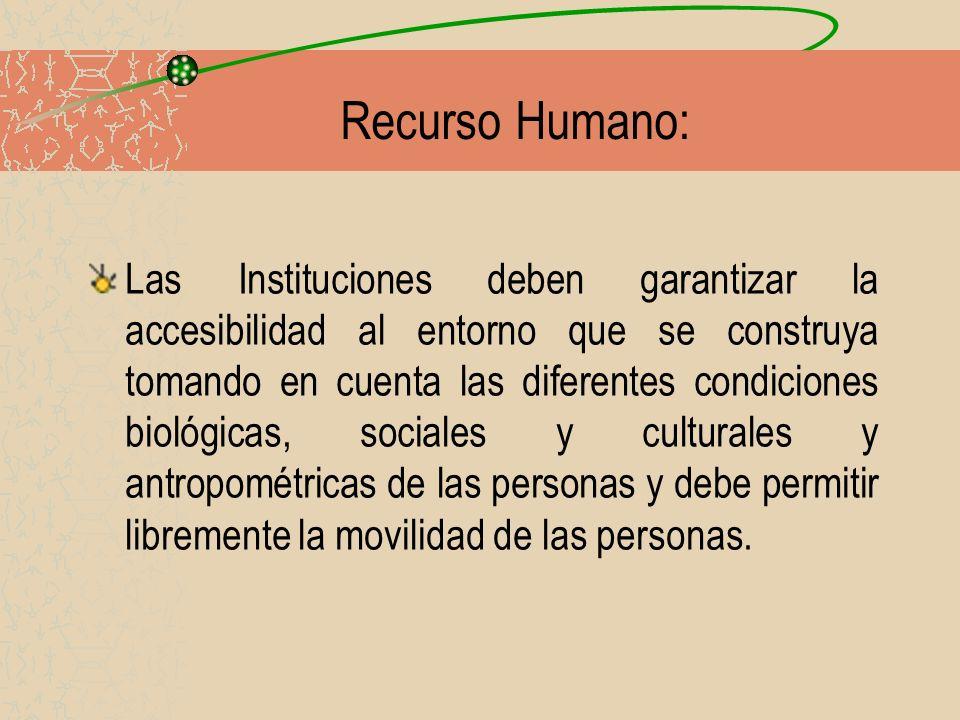 Recurso Humano: Las Instituciones deben garantizar la accesibilidad al entorno que se construya tomando en cuenta las diferentes condiciones biológica