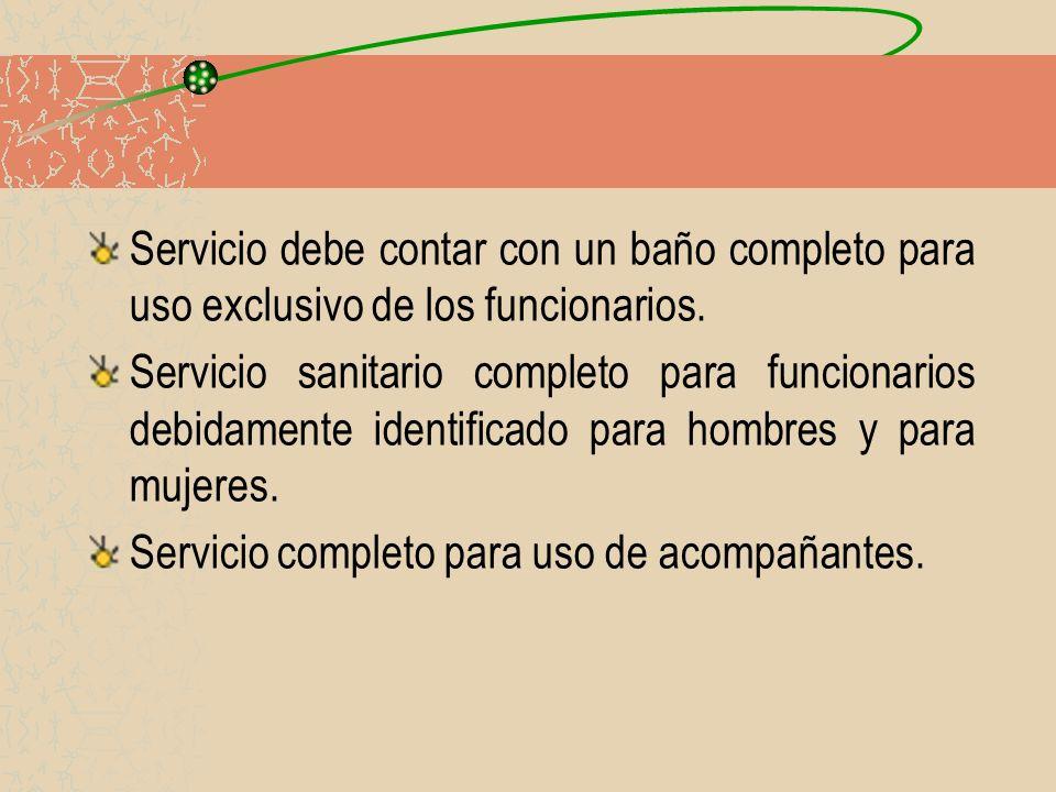 Servicio debe contar con un baño completo para uso exclusivo de los funcionarios. Servicio sanitario completo para funcionarios debidamente identifica