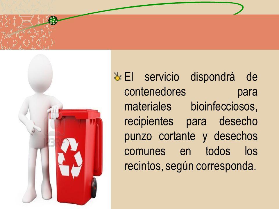 El servicio dispondrá de contenedores para materiales bioinfecciosos, recipientes para desecho punzo cortante y desechos comunes en todos los recintos