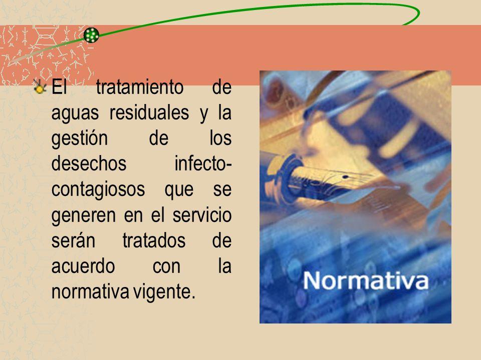 El tratamiento de aguas residuales y la gestión de los desechos infecto- contagiosos que se generen en el servicio serán tratados de acuerdo con la no