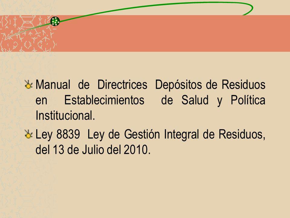 Manual de Directrices Depósitos de Residuos en Establecimientos de Salud y Política Institucional. Ley 8839 Ley de Gestión Integral de Residuos, del 1