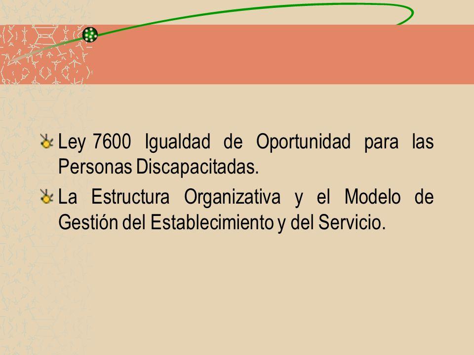 Ley 7600 Igualdad de Oportunidad para las Personas Discapacitadas. La Estructura Organizativa y el Modelo de Gestión del Establecimiento y del Servici