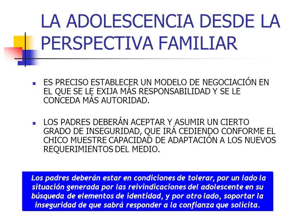 LA ADOLESCENCIA DESDE LA PERSPECTIVA FAMILIAR ES PRECISO ESTABLECER UN MODELO DE NEGOCIACIÓN EN EL QUE SE LE EXIJA MÁS RESPONSABILIDAD Y SE LE CONCEDA