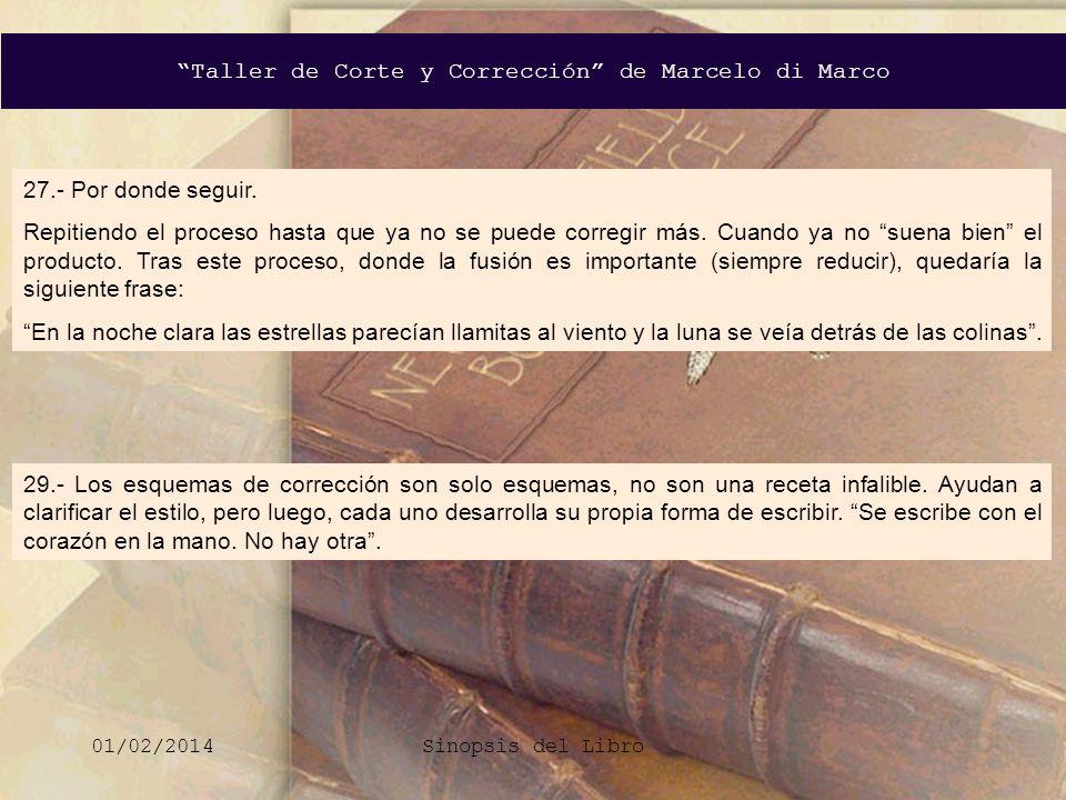 Taller de Corte y Corrección de Marcelo di Marco 01/02/2014Sinopsis del Libro 27.- Por donde seguir. Repitiendo el proceso hasta que ya no se puede co