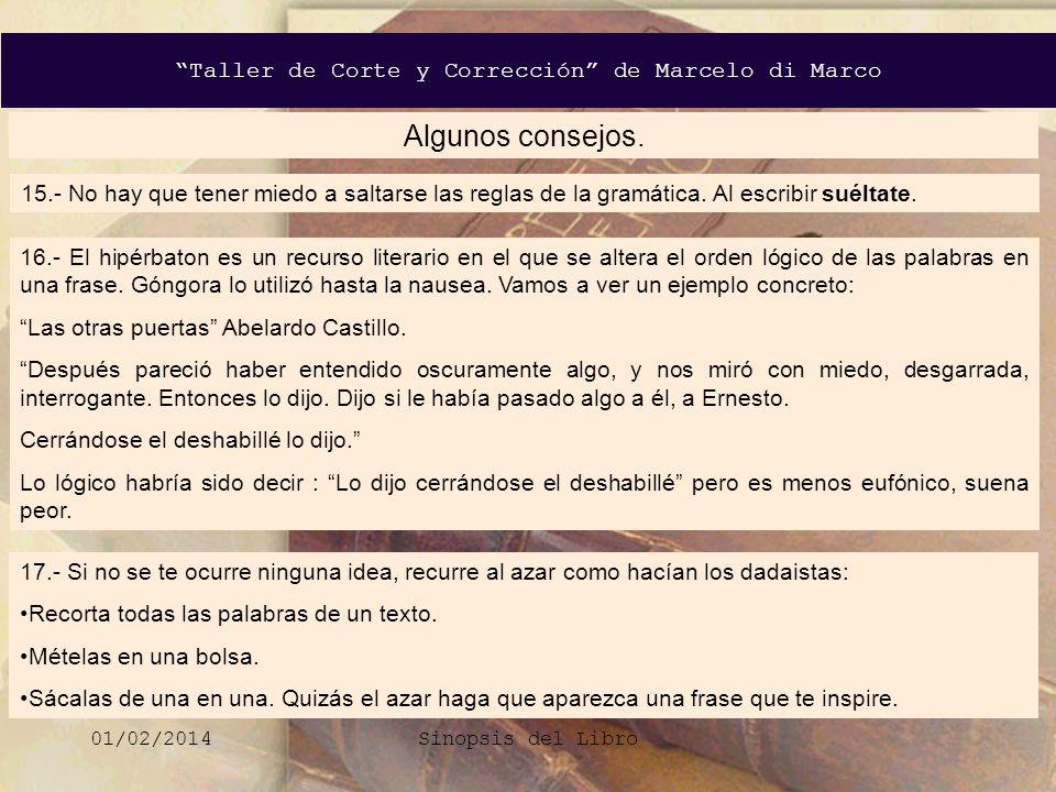 Taller de Corte y Corrección de Marcelo di Marco 01/02/2014Sinopsis del Libro 15.- No hay que tener miedo a saltarse las reglas de la gramática. Al es