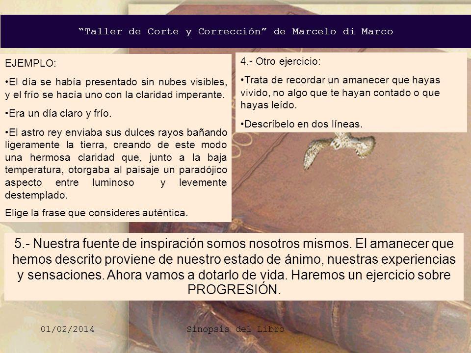 Taller de Corte y Corrección de Marcelo di Marco 01/02/2014Sinopsis del Libro 5.- Nuestra fuente de inspiración somos nosotros mismos. El amanecer que