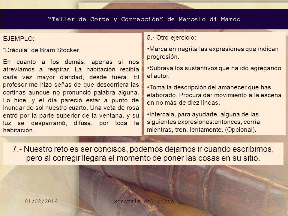 Taller de Corte y Corrección de Marcelo di Marco 01/02/2014Sinopsis del Libro 7.- Nuestro reto es ser concisos, podemos dejarnos ir cuando escribimos,