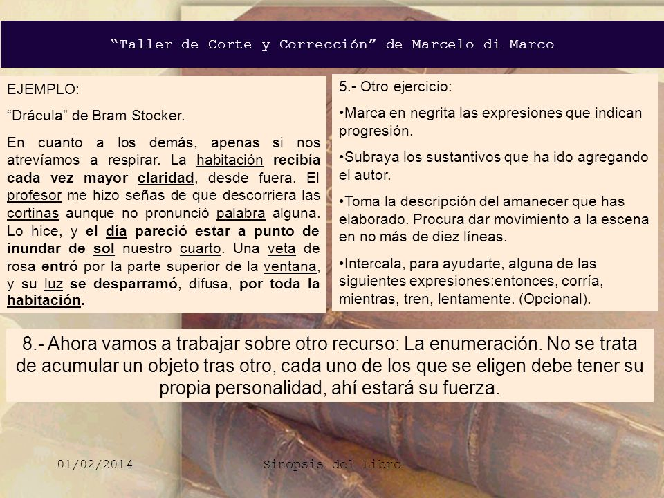 Taller de Corte y Corrección de Marcelo di Marco 01/02/2014Sinopsis del Libro 8.- Ahora vamos a trabajar sobre otro recurso: La enumeración. No se tra