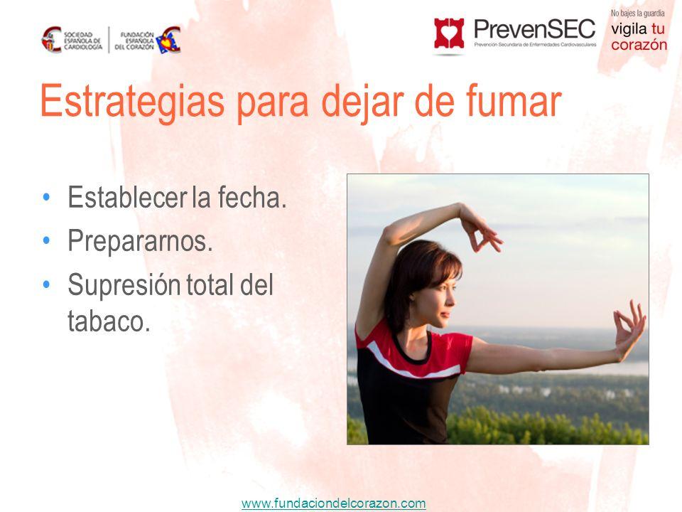 www.fundaciondelcorazon.com Estrategias para dejar de fumar Establecer la fecha. Prepararnos. Supresión total del tabaco.