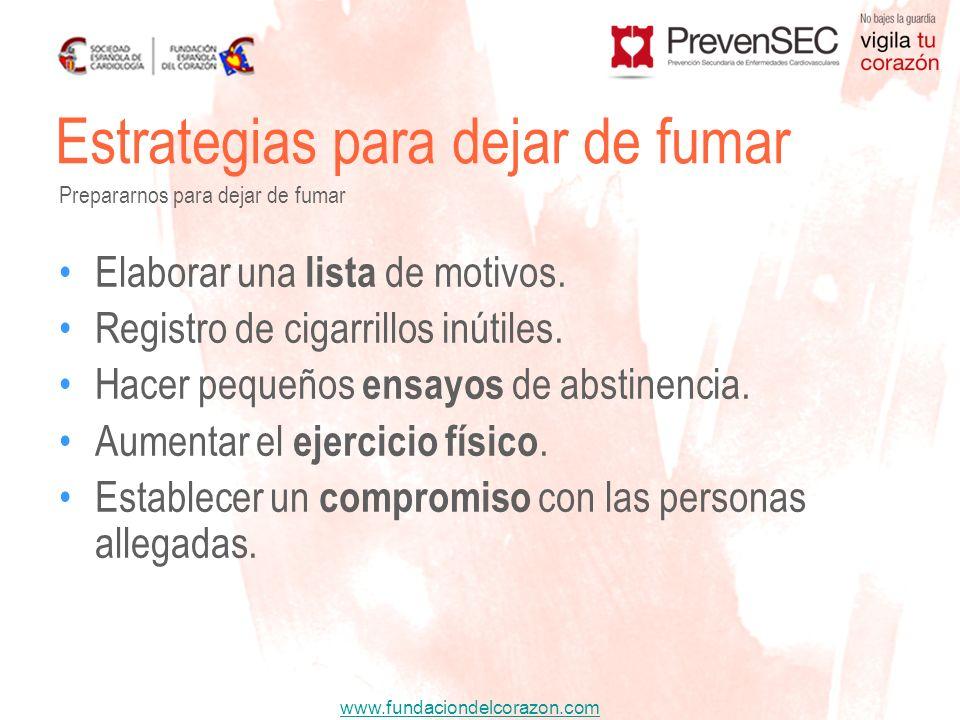 www.fundaciondelcorazon.com Elaborar una lista de motivos. Registro de cigarrillos inútiles. Hacer pequeños ensayos de abstinencia. Aumentar el ejerci