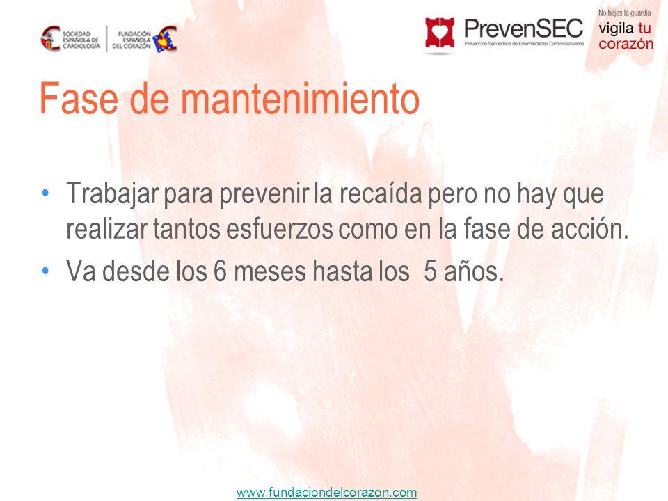 www.fundaciondelcorazon.com Trabajar para prevenir la recaída pero no hay que realizar tantos esfuerzos como en la fase de acción. Va desde los 6 mese