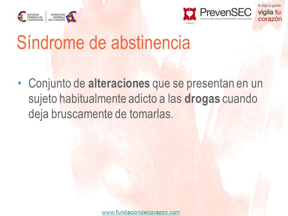 www.fundaciondelcorazon.com Conjunto de alteraciones que se presentan en un sujeto habitualmente adicto a las drogas cuando deja bruscamente de tomarl