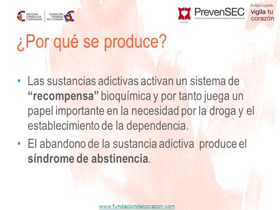 www.fundaciondelcorazon.com Las sustancias adictivas activan un sistema de recompensa bioquímica y por tanto juega un papel importante en la necesidad