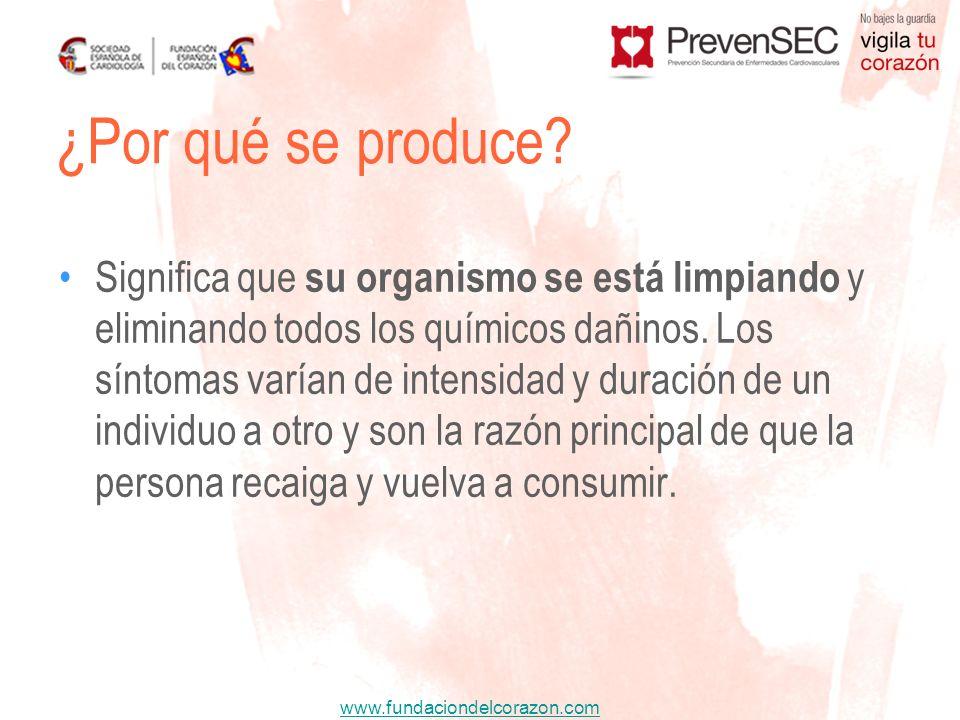 www.fundaciondelcorazon.com Significa que su organismo se está limpiando y eliminando todos los químicos dañinos. Los síntomas varían de intensidad y
