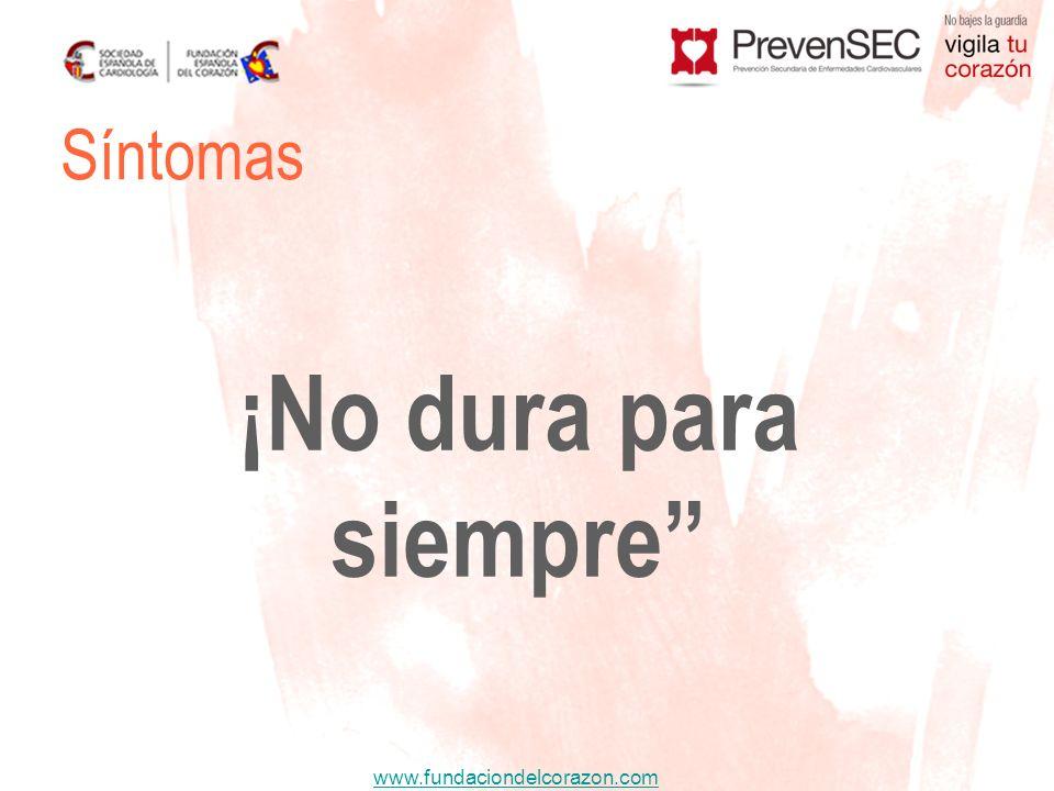 www.fundaciondelcorazon.com ¡No dura para siempre Síntomas