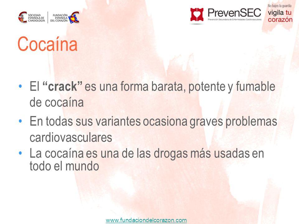 www.fundaciondelcorazon.com El crack es una forma barata, potente y fumable de cocaína En todas sus variantes ocasiona graves problemas cardiovascular