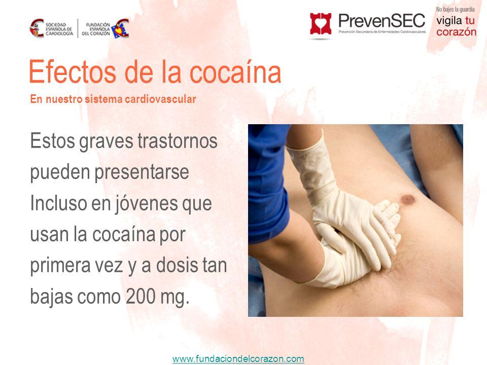 www.fundaciondelcorazon.com Estos graves trastornos pueden presentarse Incluso en jóvenes que usan la cocaína por primera vez y a dosis tan bajas como