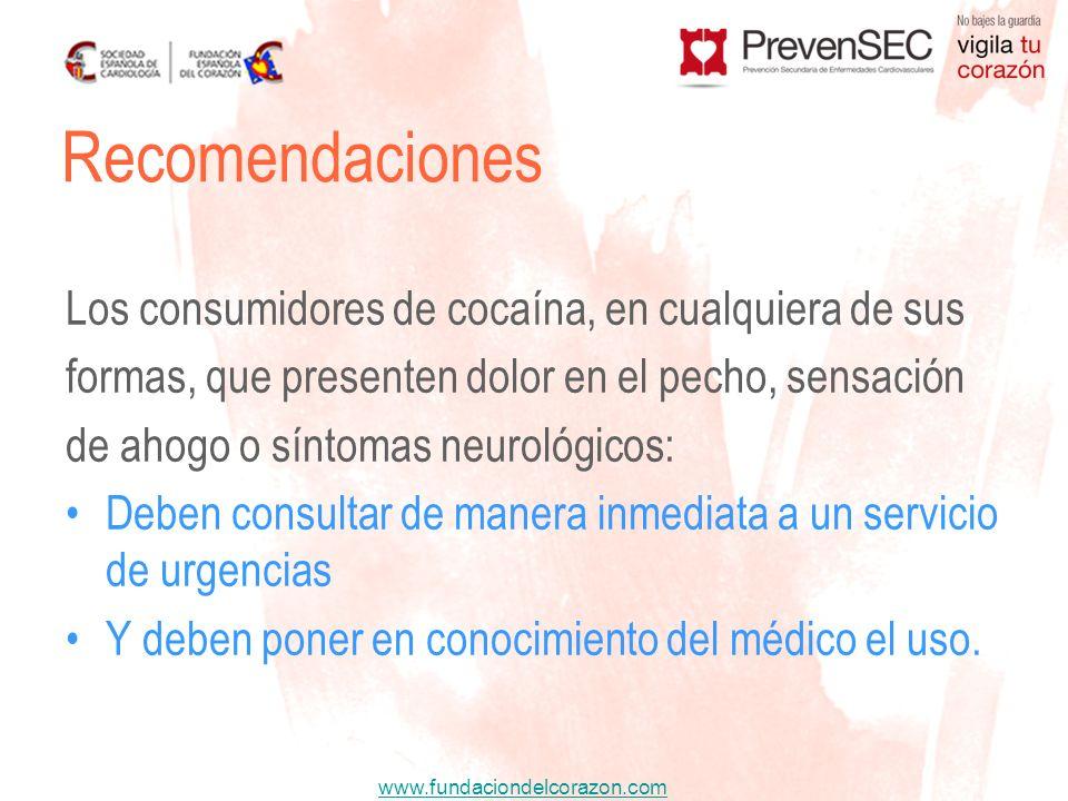 www.fundaciondelcorazon.com Los consumidores de cocaína, en cualquiera de sus formas, que presenten dolor en el pecho, sensación de ahogo o síntomas n