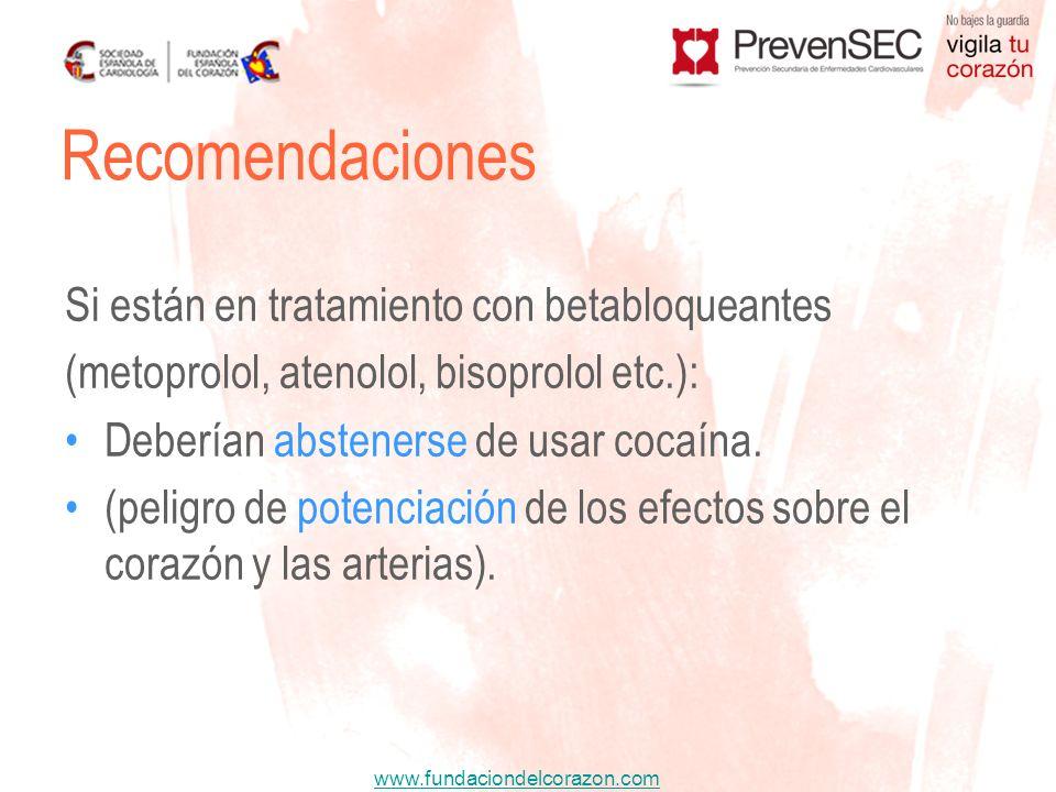 www.fundaciondelcorazon.com Si están en tratamiento con betabloqueantes (metoprolol, atenolol, bisoprolol etc.): Deberían abstenerse de usar cocaína.