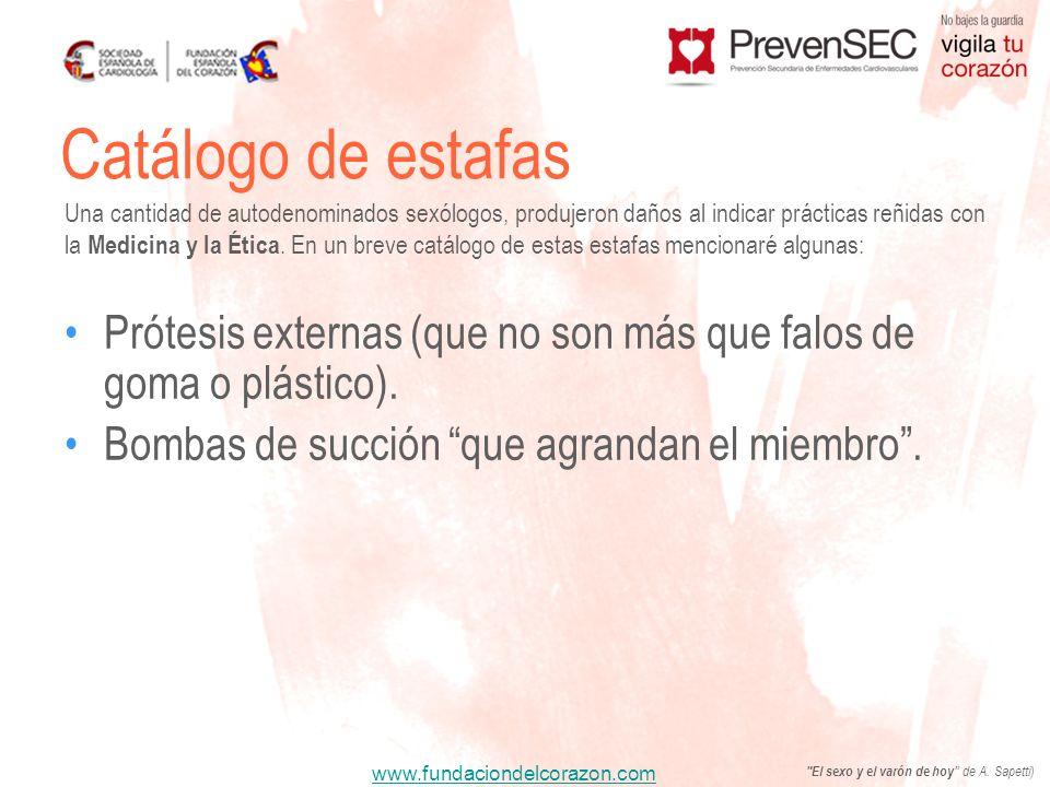 www.fundaciondelcorazon.com Prótesis externas (que no son más que falos de goma o plástico). Bombas de succión que agrandan el miembro. Catálogo de es