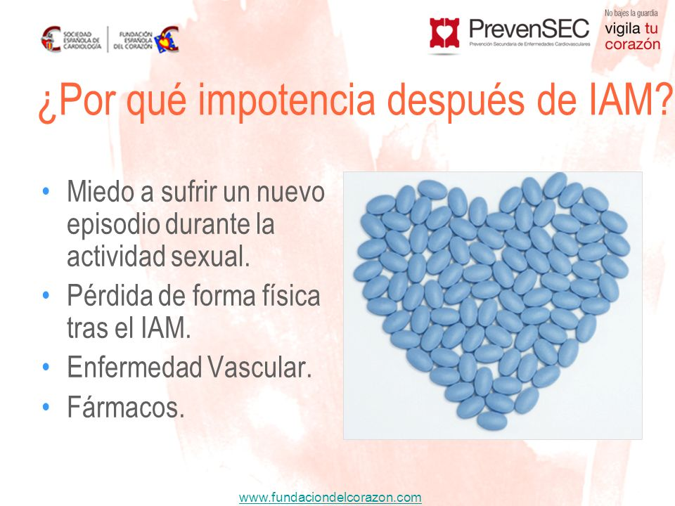 www.fundaciondelcorazon.com Miedo a sufrir un nuevo episodio durante la actividad sexual. Pérdida de forma física tras el IAM. Enfermedad Vascular. Fá