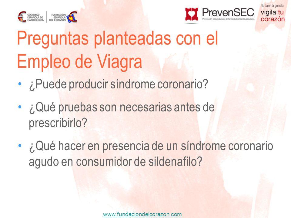 www.fundaciondelcorazon.com Preguntas planteadas con el Empleo de Viagra ¿Puede producir síndrome coronario? ¿Qué pruebas son necesarias antes de pres
