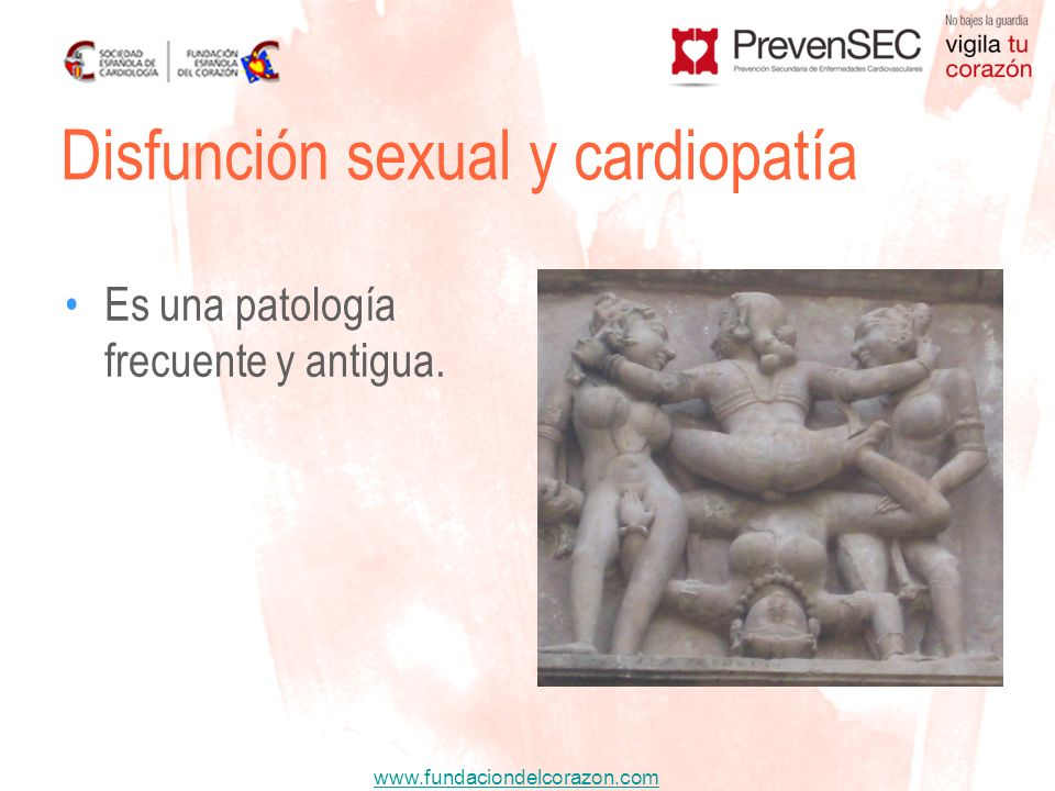 www.fundaciondelcorazon.com Es una patología frecuente y antigua. Disfunción sexual y cardiopatía