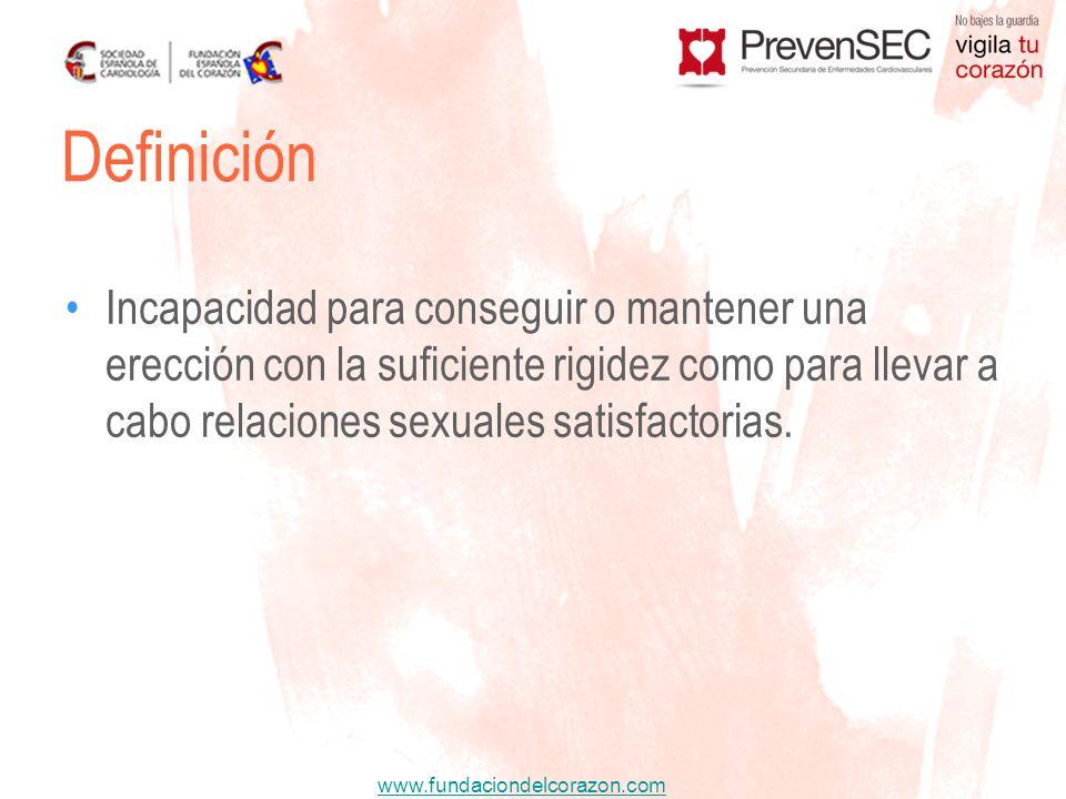 www.fundaciondelcorazon.com Definición Incapacidad para conseguir o mantener una erección con la suficiente rigidez como para llevar a cabo relaciones