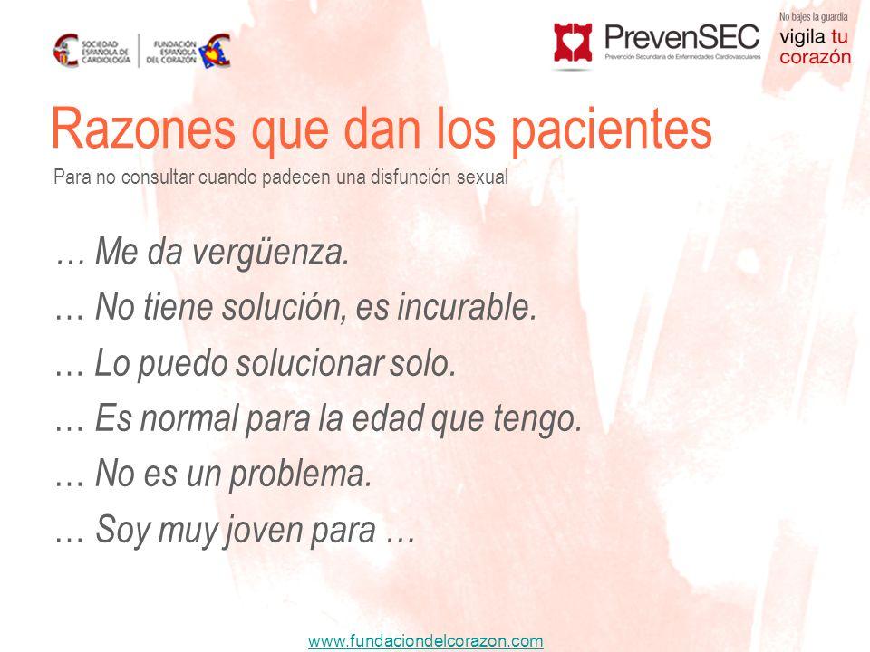 www.fundaciondelcorazon.com Razones que dan los pacientes Para no consultar cuando padecen una disfunción sexual … Soy muy viejo … El médico no me escucha ni me comprende.