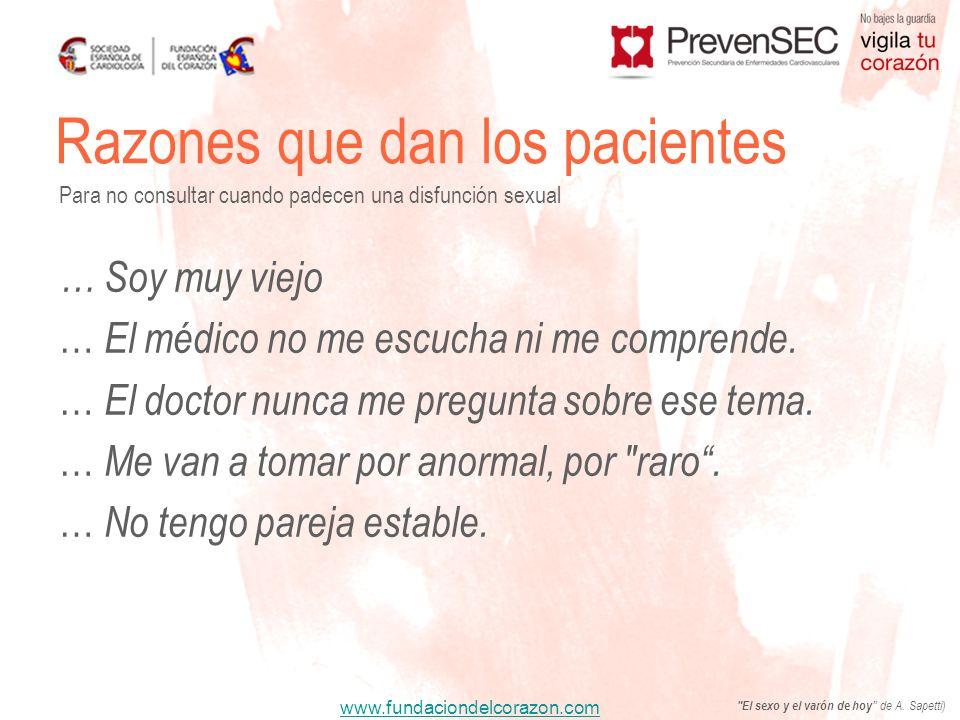 www.fundaciondelcorazon.com Razones que dan los pacientes Para no consultar cuando padecen una disfunción sexual … Soy muy viejo … El médico no me esc