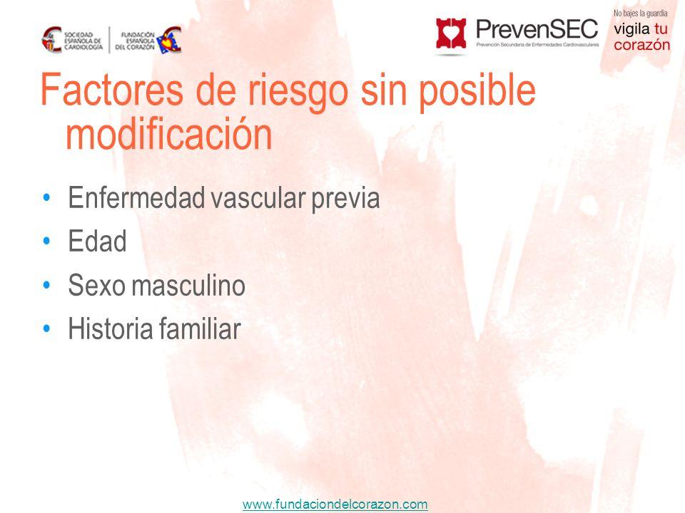 www.fundaciondelcorazon.com Enfermedad vascular previa Edad Sexo masculino Historia familiar Factores de riesgo sin posible modificación