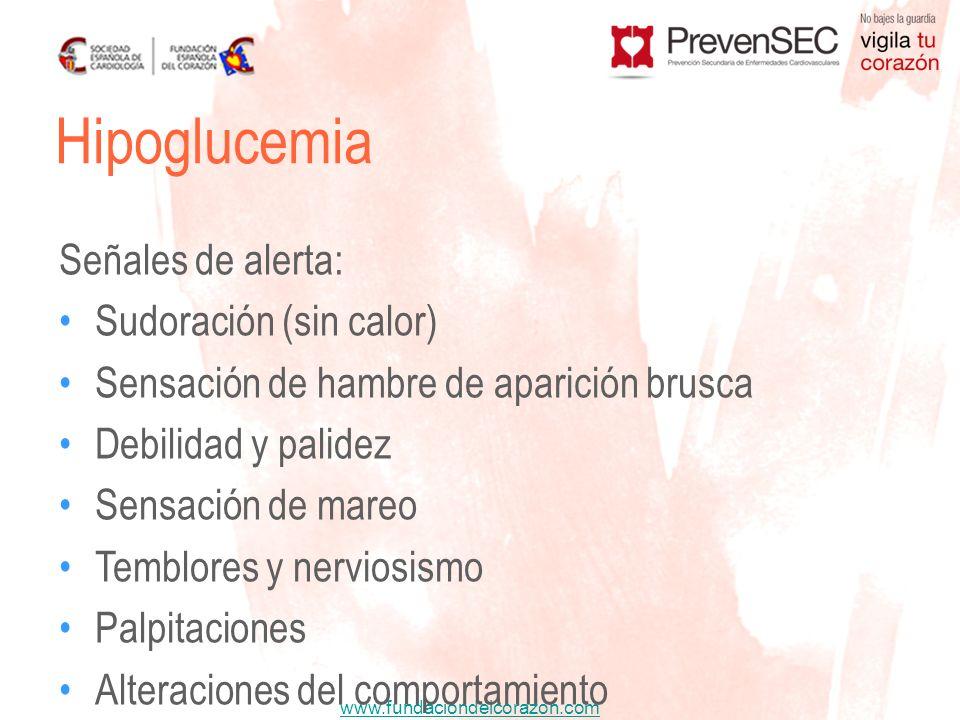 www.fundaciondelcorazon.com Hipoglucemia Señales de alerta: Sudoración (sin calor) Sensación de hambre de aparición brusca Debilidad y palidez Sensaci
