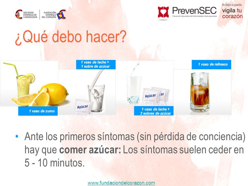 www.fundaciondelcorazon.com Ante los primeros síntomas (sin pérdida de conciencia) hay que comer azúcar: Los síntomas suelen ceder en 5 - 10 minutos.