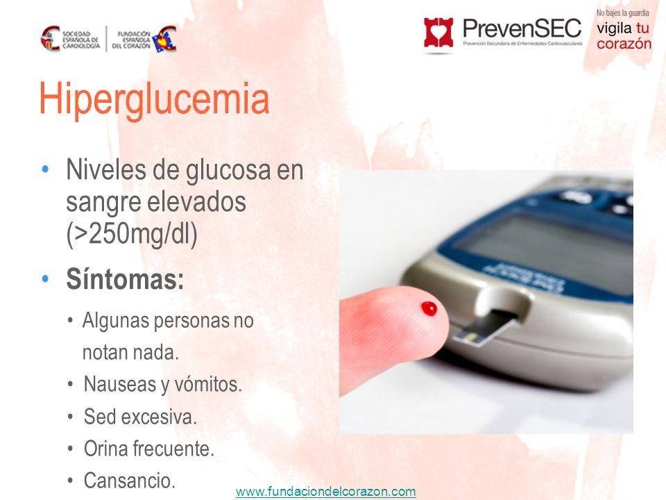 www.fundaciondelcorazon.com Niveles de glucosa en sangre elevados (>250mg/dl) Síntomas: Algunas personas no notan nada. Nauseas y vómitos. Sed excesiv