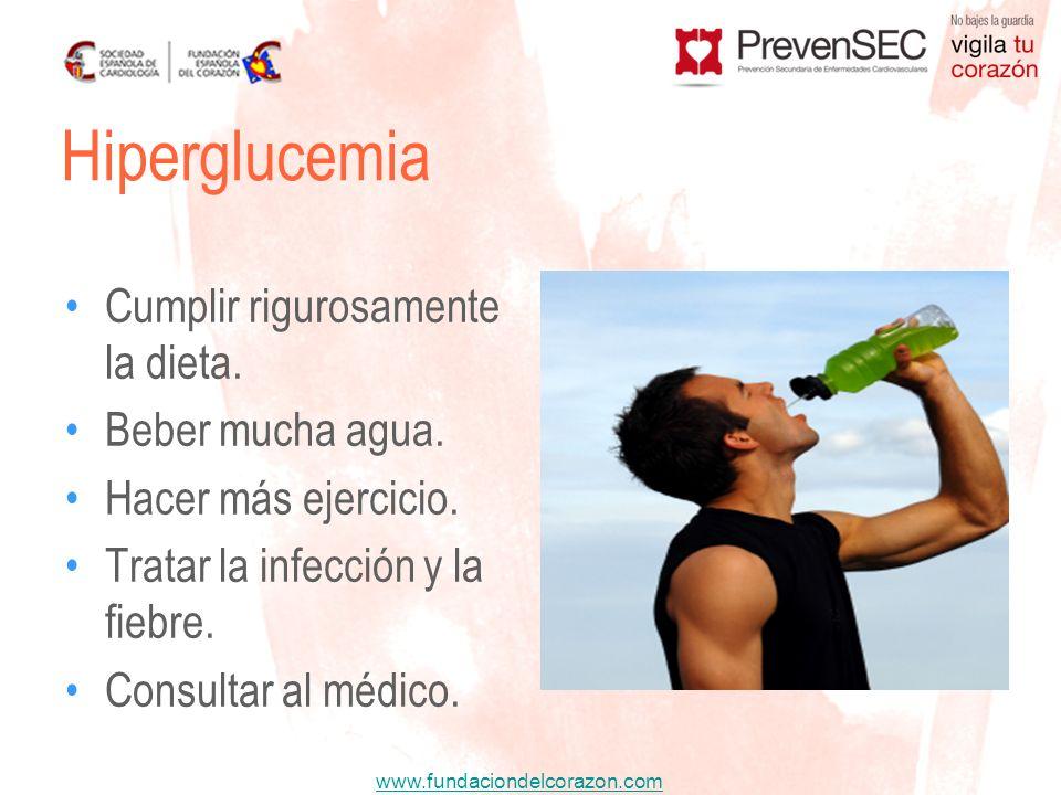 www.fundaciondelcorazon.com Cumplir rigurosamente la dieta. Beber mucha agua. Hacer más ejercicio. Tratar la infección y la fiebre. Consultar al médic