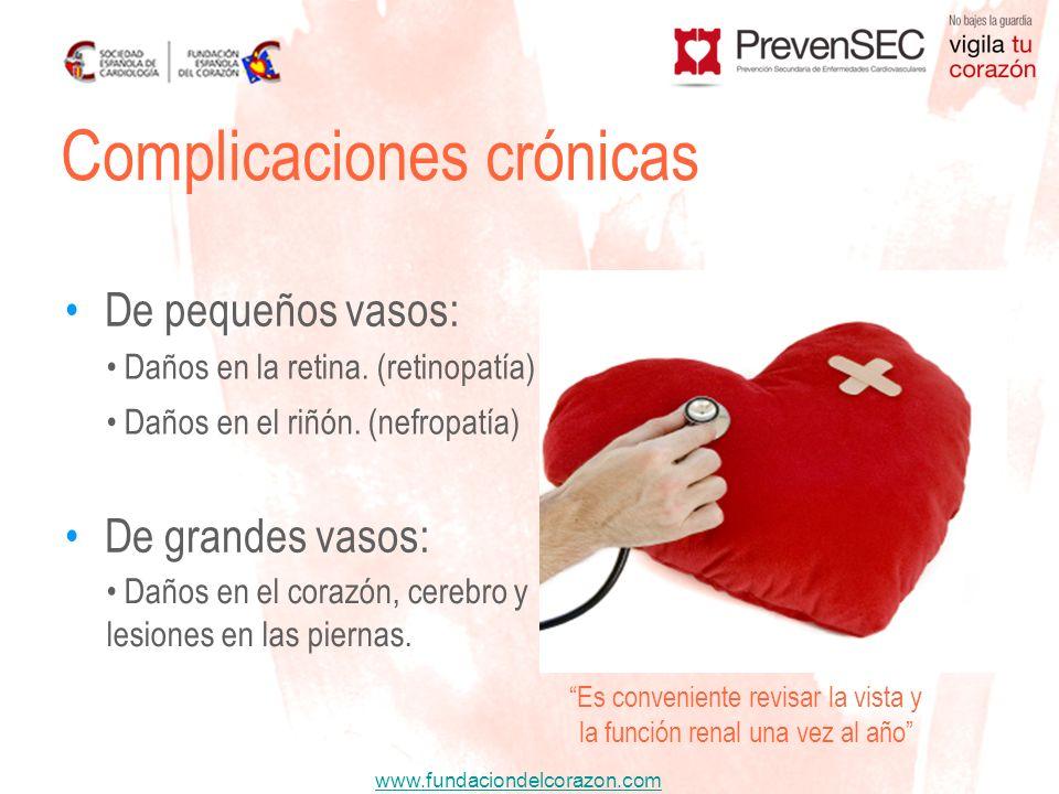 www.fundaciondelcorazon.com De pequeños vasos: De grandes vasos: Es conveniente revisar la vista y la función renal una vez al año Complicaciones crón