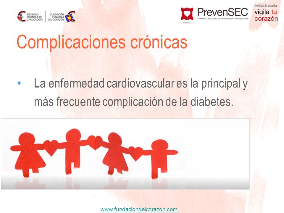 www.fundaciondelcorazon.com La enfermedad cardiovascular es la principal y más frecuente complicación de la diabetes. Complicaciones crónicas