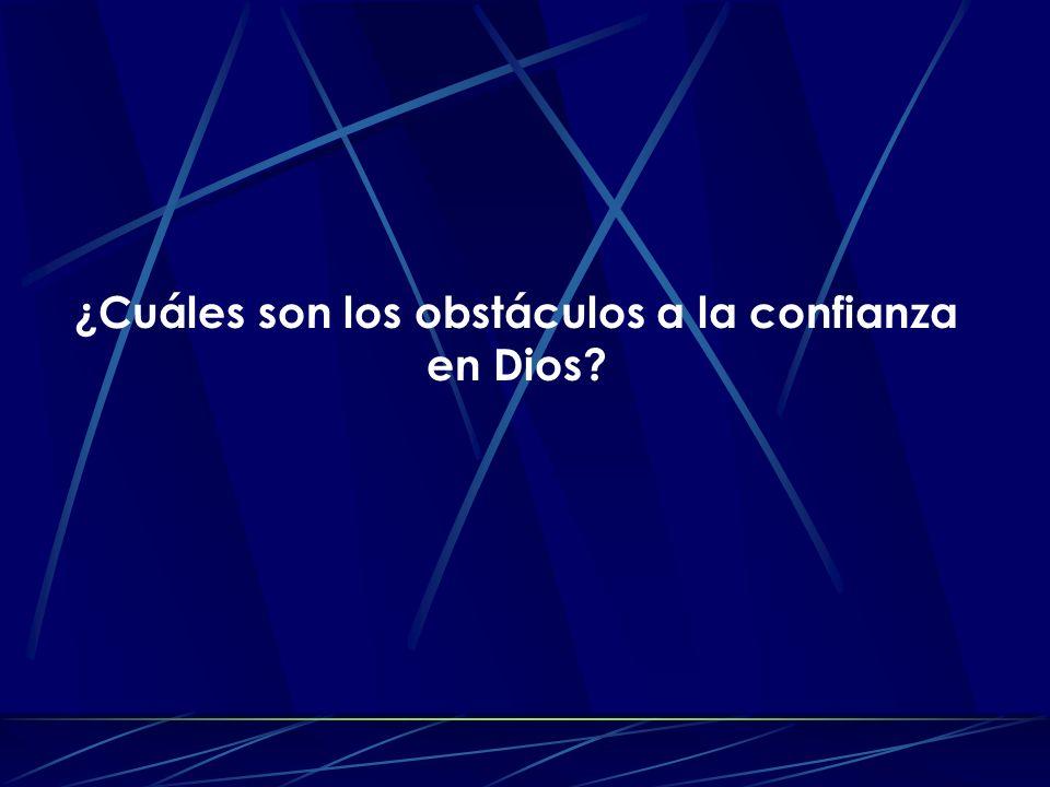 ¿Cuáles son los obstáculos a la confianza en Dios?
