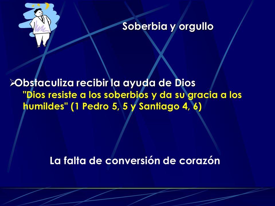 Soberbia y orgullo Obstaculiza recibir la ayuda de Dios Obstaculiza recibir la ayuda de Dios