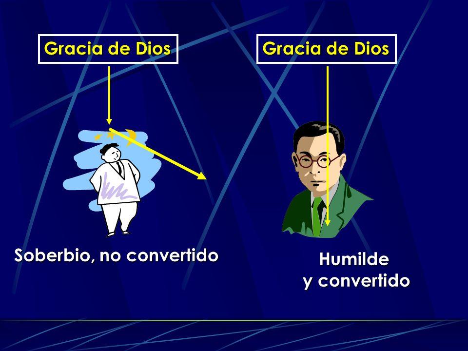 Soberbio, no convertido Gracia de Dios Humilde y convertido Gracia de Dios