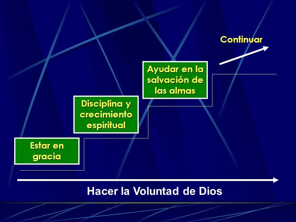 Estar en gracia Disciplina y crecimiento espiritual Ayudar en la salvación de las almas Continuar Hacer la Voluntad de Dios