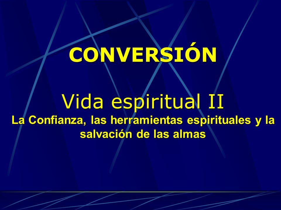 CONVERSIÓN Vida espiritual II La Confianza, las herramientas espirituales y la salvación de las almas
