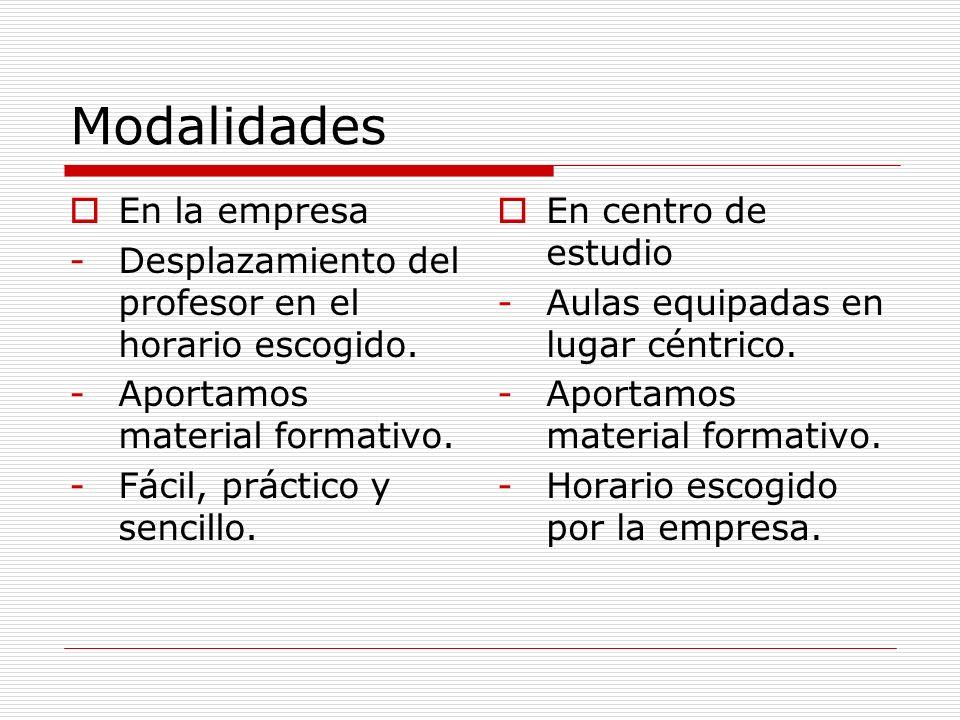 Modalidades En la empresa -Desplazamiento del profesor en el horario escogido. -Aportamos material formativo. -Fácil, práctico y sencillo. En centro d