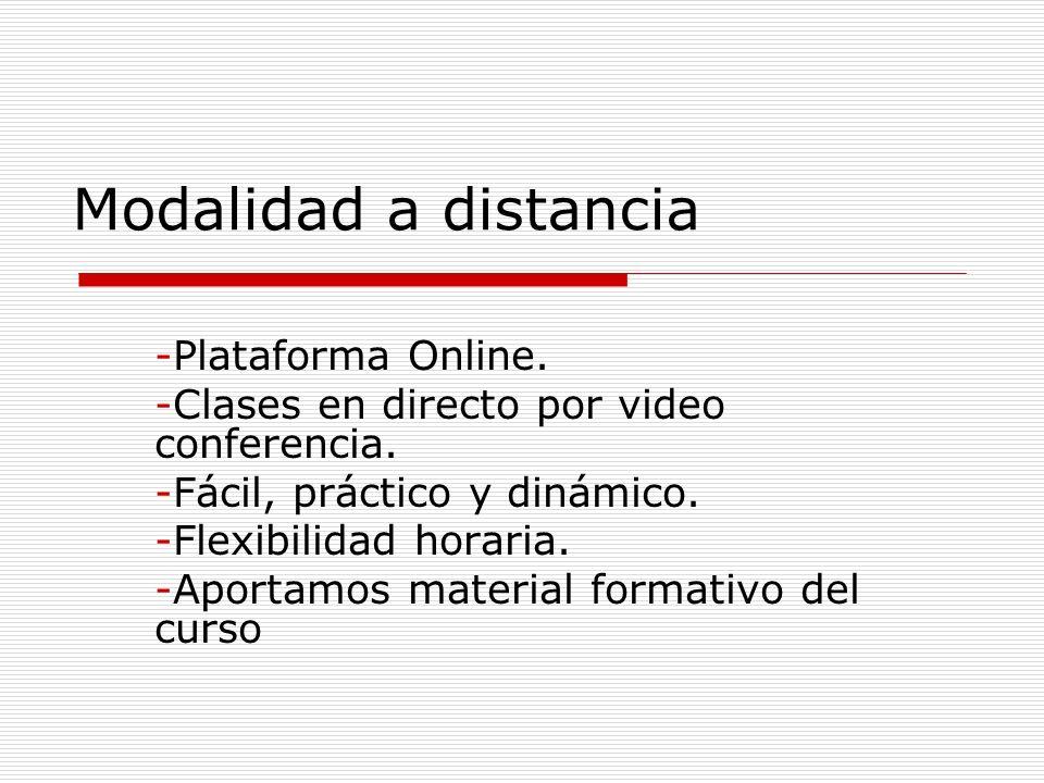 Modalidad a distancia -Plataforma Online. -Clases en directo por video conferencia. -Fácil, práctico y dinámico. -Flexibilidad horaria. -Aportamos mat