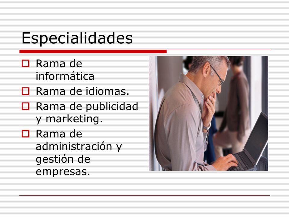 Especialidades Rama de informática Rama de idiomas. Rama de publicidad y marketing. Rama de administración y gestión de empresas.