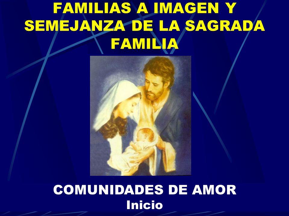 FAMILIAS A IMAGEN Y SEMEJANZA DE LA SAGRADA FAMILIA COMUNIDADES DE AMOR Inicio